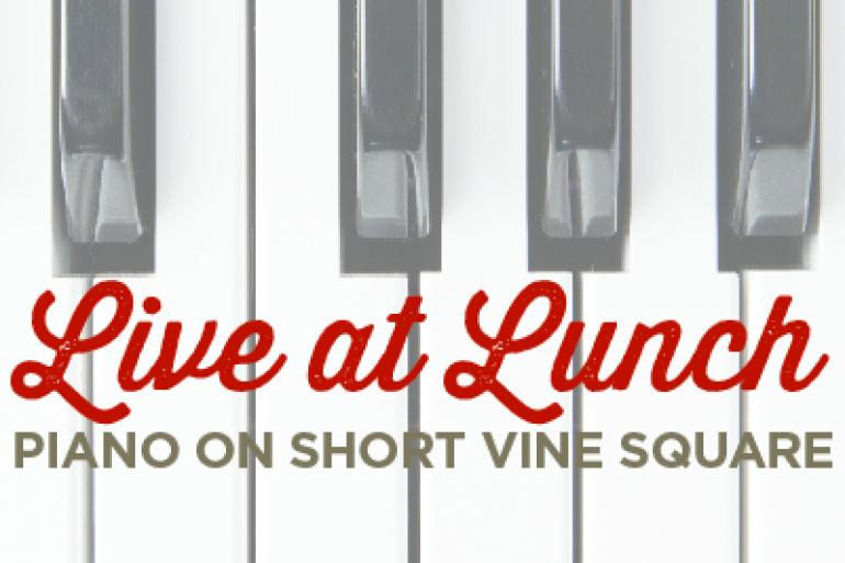 Live at Lunch! Piano on Short Vine Square Photo #0