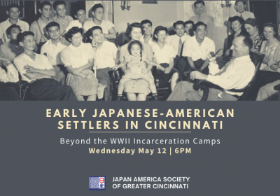 Early Japanese-American Settlers in Cincinnati: Beyond the WWII Incarceration Camps