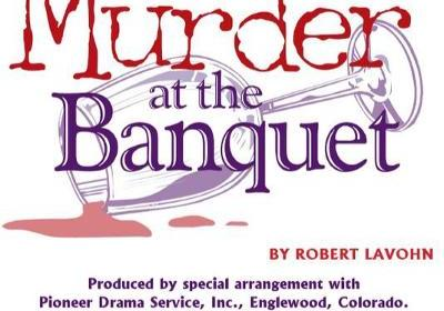 Murder at the Banquet by Robert LaVohn, Murder Mystery Dinner Theatre Event