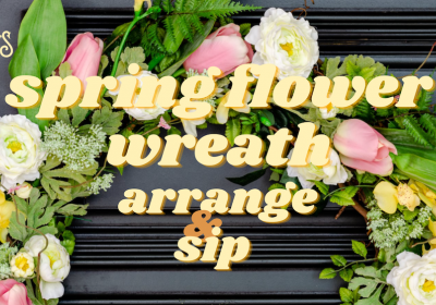 Spring Flower Wreath Arrange & Sip