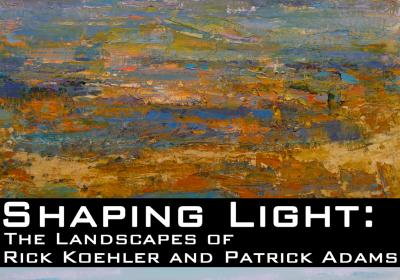 Shaping Light: The Landscapes of Rick Koehler and Patrick Adams